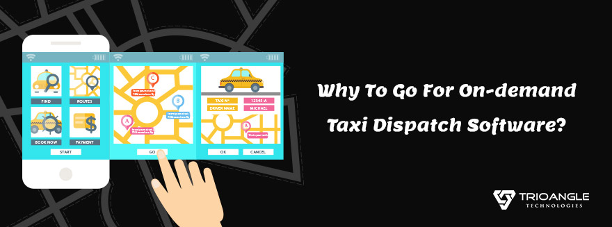 Why To Go For On-demand Taxi Dispatch Software? - Blog