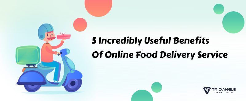 5 Incredibly Useful Benefits Of Online Food Delivery Service
