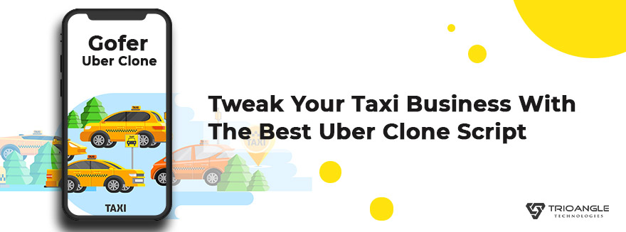 Tweak Your Taxi Business With The Best Uber Clone Script - Blog