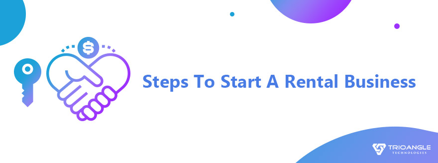 Steps To Start A Rental Business: