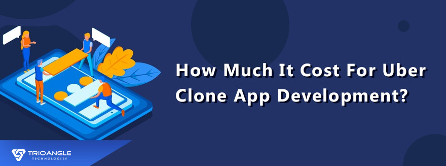 How Much It Cost For Uber Clone App Development? - Blog